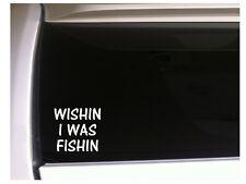 "Wishin I Was Fishin vinyl car decal 6"" M33 Fishing Bass Crappie Fisherman Love"