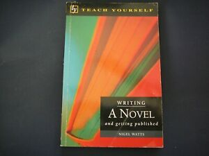 WRITING A NOVEL AND GETTING IT PUBLISHED by NIGEL WATTS 179 PAGES TEACH YOURSELF