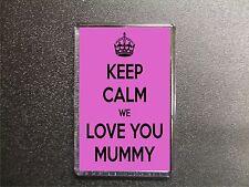 KEEP CALM WE LOVE YOU MUMMY FRIDGE MAGNET BIRTHDAY MOTHERS DAY GIFT