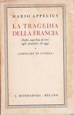 LA TRAGEDIA DELLA FRANCIA CRONACHE DI GUERRA MARIO APPELIUS MONDADORI (SA507)