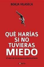 NEW Que harias si no tuvieras miedo (Spanish Edition) by Borja Vilaseca
