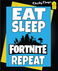 EAT SLEEP Birthday Greeting Card Playing Fortnite Dad Brother Son Uncle  C989