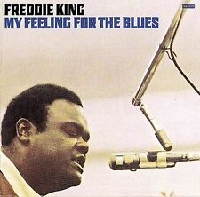 My Feeling for the Blues by Freddie King (CD, Oct-2008, Friday Music)