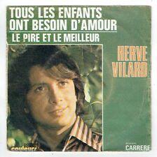 Hervé VILARD 45T TOUS ENFANTS ONT BESOIN D'AMOUR - LE PIRE ET MEILLEUR - CARRERE