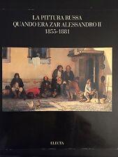 LA PITTURA RUSSA QUANDO ERA ZAR ALESSANDRO II - 1855-1881 - ED. COLOMBO - 1991