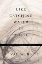Like Catching Water in a Net: Human Attempts to Describe the Divine, Webb, Val