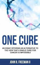 One Cure : An Essay Offering an Alternative to the View That a Single Cure...