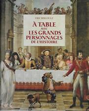 A TABLE AVEC LES GRANDS PERSONNAGES DE L'HISTOIRE - E. BIRLOUEZ - CUISINE