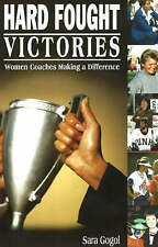 Hard Fought Victories: Women Coaches Making a Difference - New Book Gogol, Sara