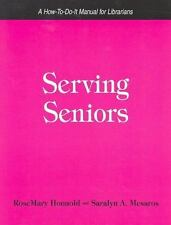 Serving Seniors : A How-to-Do-It Manual for Librarians by Saralyn A. Mesaros...
