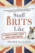 Stuff Brits Like: A Guide to What's Great About Great Britain - Good - McAlpine,