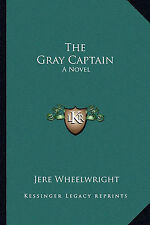 NEW The Gray Captain: A Novel by Jere Wheelwright