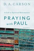 Praying with Paul: A Call to Spiritual Reformation (Paperback or Softback)
