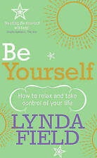 Be Yourself: How to relax and take control of your life, By Field, Lynda,in Used