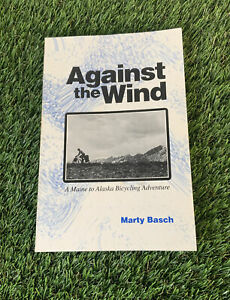 Against the Wind: A Maine to Alaska Bicycling Signed by Marty Basch RARE