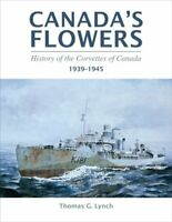 Canada Flowers: History of the Corvettes of Canada, 1939-1945 by Lynch, Thomas G