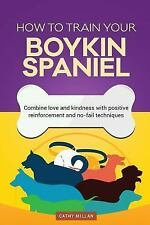 How to Train Your Boykin Spaniel (Dog Training Collection) : Combine Love and.