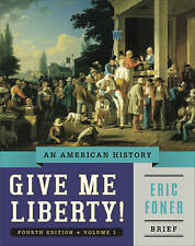 Give Me Liberty! an American History Brief Fourth Edition ' Foner, Eric