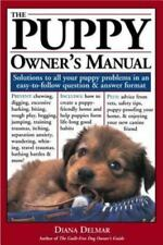 The Puppy Owner's Manual : Solutions to all Your Puppy Quandaries in an...