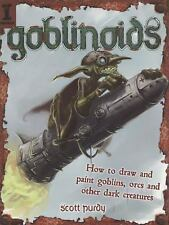 Goblinoids: How to Draw and Paint Goblins, Orcs and Other Dark Creatures (Paperb