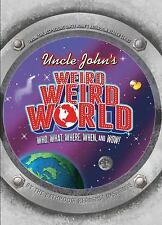 Uncle John's Weird, Weird World : Who, What, Where, When, and Wow! by Bathroom R