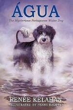 Agua, the Mysterious Portuguese Water Dog by Renee Kelahan (2009, Hardcover)