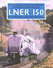 STEAM LNER 150: The London and North Eastern - A Century and a Half of Progress.