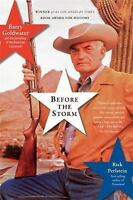Before the Storm: Barry Goldwater and the Unmaking of the American Consensus by