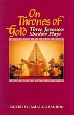 On Thrones of Gold : Three Javanese Shadow Plays (1993, Hardcover, Reprint)