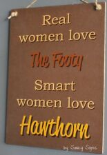 Real Women Love Hawthorn  Footy Sign Bar Kitchen Office Jersey Shed Wooden Hawks