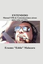 Entendido: Manual Vfr de Comunicaciones Aereas Para Volar En USA. (Spanish Editi