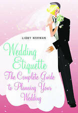"""AS NEW"" Wedding Etiquette: The Complete Guide to Planning Your Wedding, Norman,"