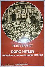P. BRANDT DOPO HITLER ANTINAZISMO E MOVIMENTO OPERAIO 1945-1946 EDITORI RIUNITI