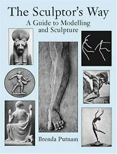 The Sculptor's Way: A Guide to Modelling and Sculpture by Putnam, Brenda