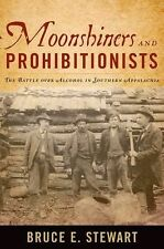 New Directions in Southern History Ser.: Moonshiners and Prohibitionists :...