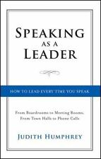 Speaking As a Leader: How to Lead Every Time You Speak...From Board Rooms to