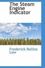 The Steam Engine Indicator: By Frederick Rollins Low