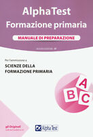 Alpha Test. Formazione primaria. Manuale di preparazione - Lanzoni Fausto...