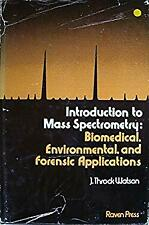 Introduction to Mass Spectrometry : Biomedical, Environmental and Forensic Appli