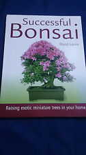 SUCCESSFUL BONSAI Raising Exotic Miniature Trees in Your Home DAVID SQUIRE