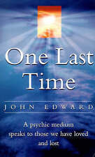 One Last Time: A Psychic Medium Speaks to Those We Ha..., Edward, John Paperback