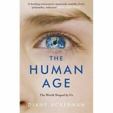 The Human Age: The World Shaped by Us by Diane Ackerman (Paperback, 2015)