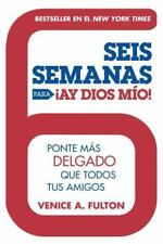 Seis Semanas Para ¡Ay Dios Mio!: Ponte Más Delgado Que Todos Tus Amigos (Spanish