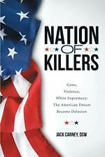 Nation of Killers: Guns, Violence, White Suprem, Carney, DSW, Jack,,
