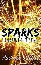 NEW Sparks: A Year in E-Publishing (Volume 1) by Authors Electric