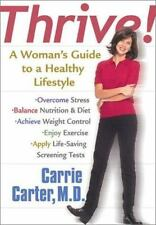 Thrive! : A Woman's Guide to a Healthy Lifestyle by Carrie Carter (2002,...LOOK