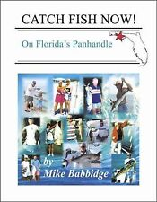 Catch Fish Now!: On Florida's Panhandle: By Mike Babbidge