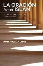 La Oraci�n en el Islam : Manual para Rezar Paso a Paso by Mustafa Umar (2013,...