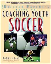 The Baffled Parent's Guide to Coaching Youth Soccer Clark, Bobby Paperback
