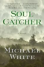 Soul Catcher by Michael White (2007) Hardcover w/ Dust Jacket  First Edition